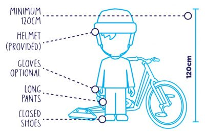 Minimum height 120 centimetres, must wear helmet, long pants and enclosed shoes. Gloves optional.