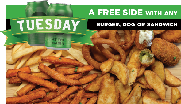 Tuesday special at Cabin 401 - get a free side with any burger, hot dog or sandwich